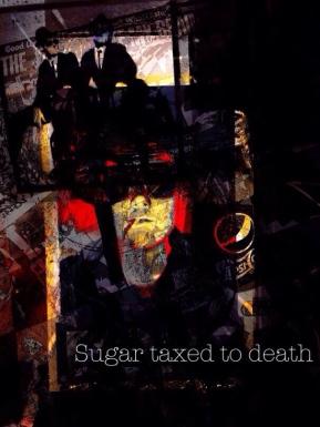 sugar taxed to death