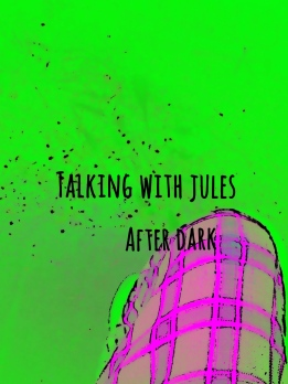 w - i - talking with jules after dark